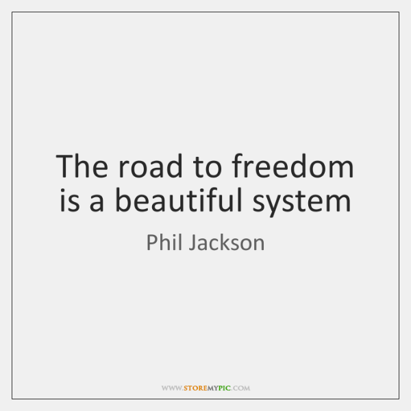 The road to freedom is a beautiful system