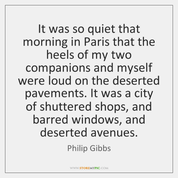 It was so quiet that morning in Paris that the heels of ...