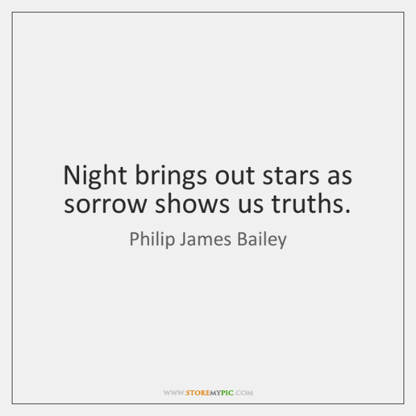 Night brings out stars as sorrow shows us truths.