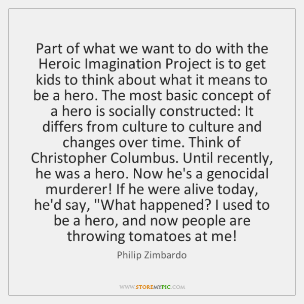 Part of what we want to do with the Heroic Imagination Project ...