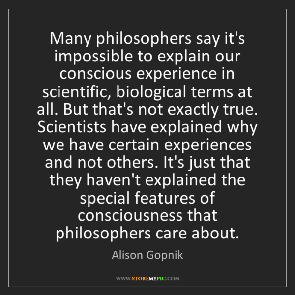 Alison Gopnik: Many philosophers say it's impossible to explain our...