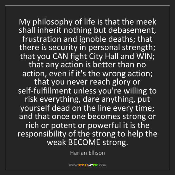 Harlan Ellison: My philosophy of life is that the meek shall inherit...