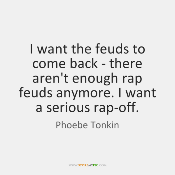 I want the feuds to come back - there aren't enough rap ...