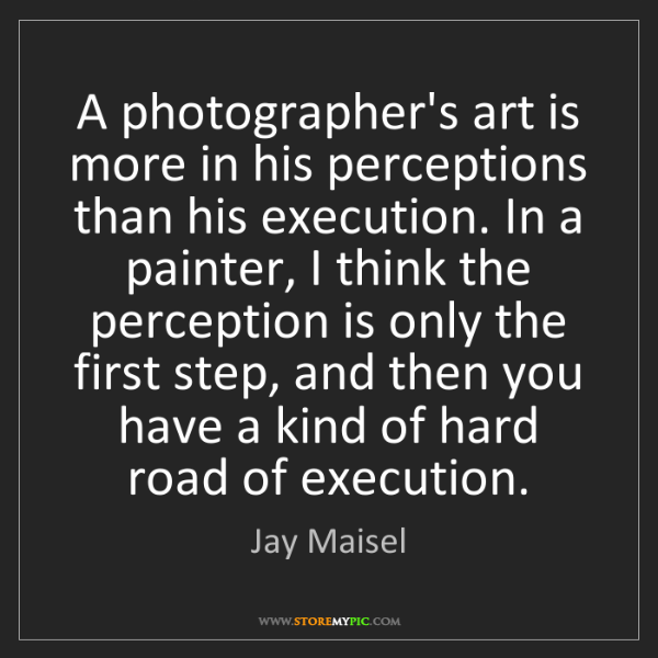 Jay Maisel: A photographer's art is more in his perceptions than...