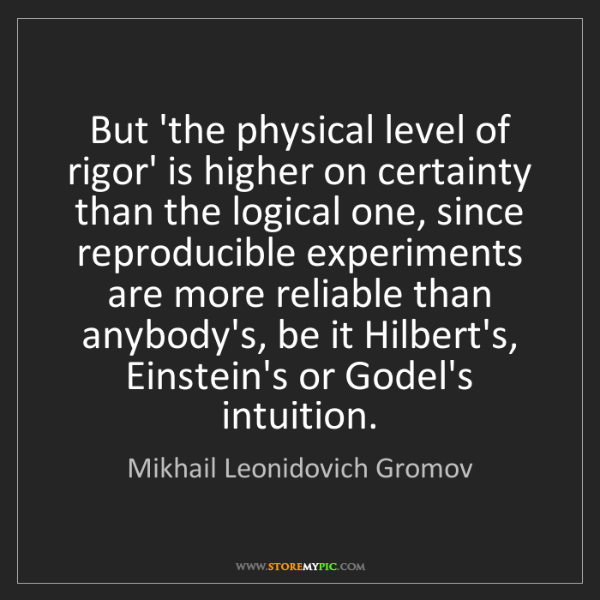 Mikhail Leonidovich Gromov: But 'the physical level of rigor' is higher on certainty...