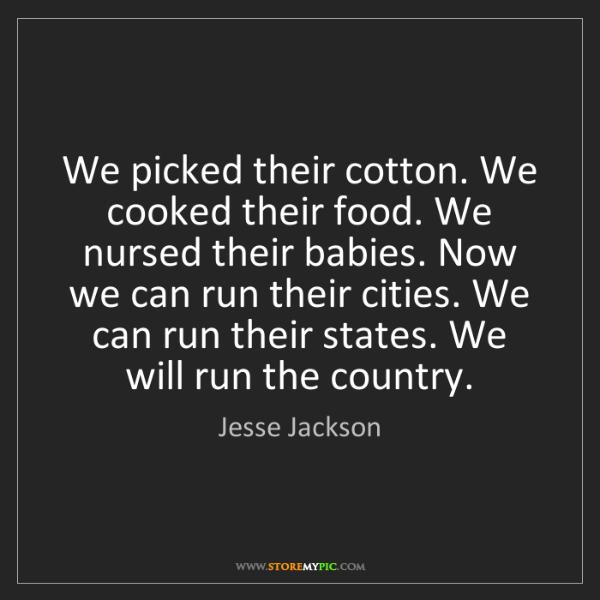 Jesse Jackson: We picked their cotton. We cooked their food. We nursed...