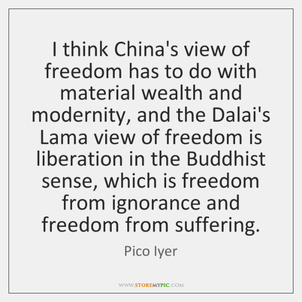 I think China's view of freedom has to do with material wealth ...