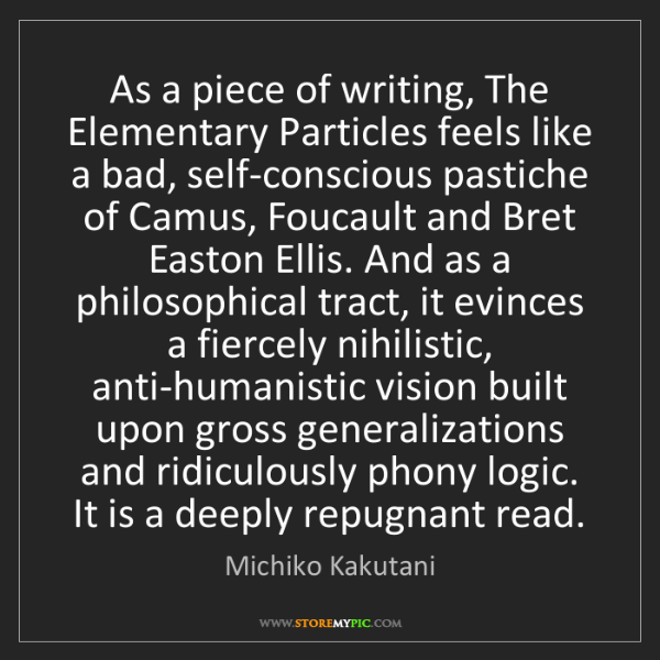 Michiko Kakutani: As a piece of writing, The Elementary Particles feels...