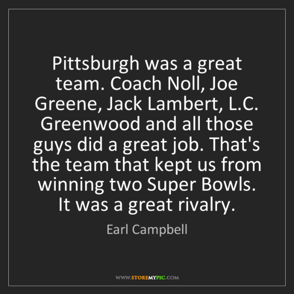 Earl Campbell: Pittsburgh was a great team. Coach Noll, Joe Greene,...