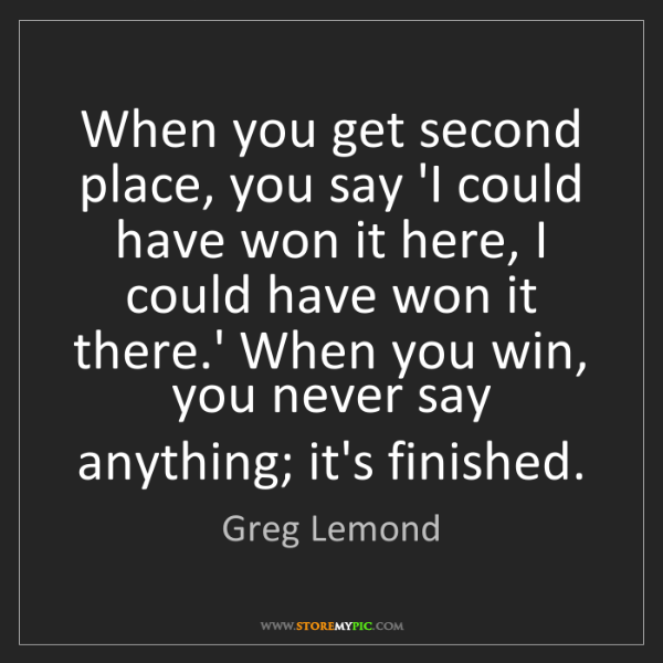 Greg Lemond: When you get second place, you say 'I could have won...