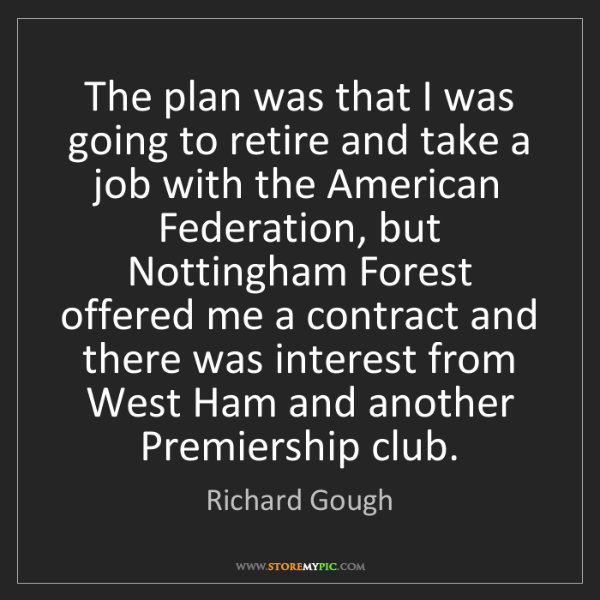 Richard Gough: The plan was that I was going to retire and take a job...