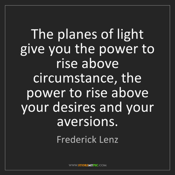 Frederick Lenz: The planes of light give you the power to rise above...