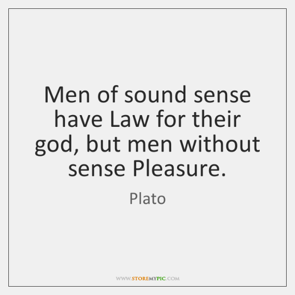 Men of sound sense have Law for their god, but men without ...