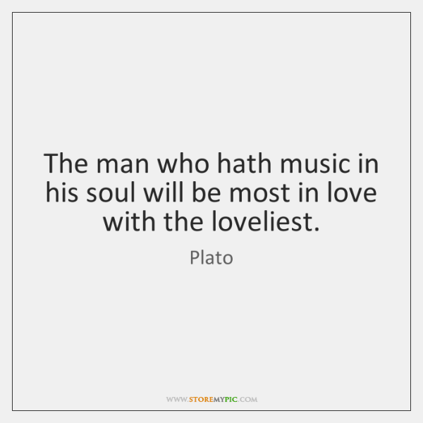 The man who hath music in his soul will be most in ...