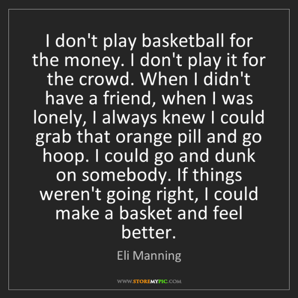 Eli Manning: I don't play basketball for the money. I don't play it...