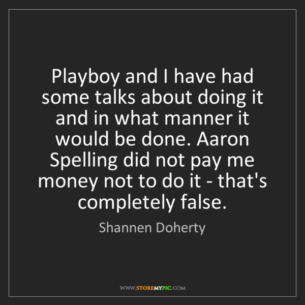 Shannen Doherty: Playboy and I have had some talks about doing it and...