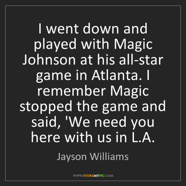 Jayson Williams: I went down and played with Magic Johnson at his all-star...
