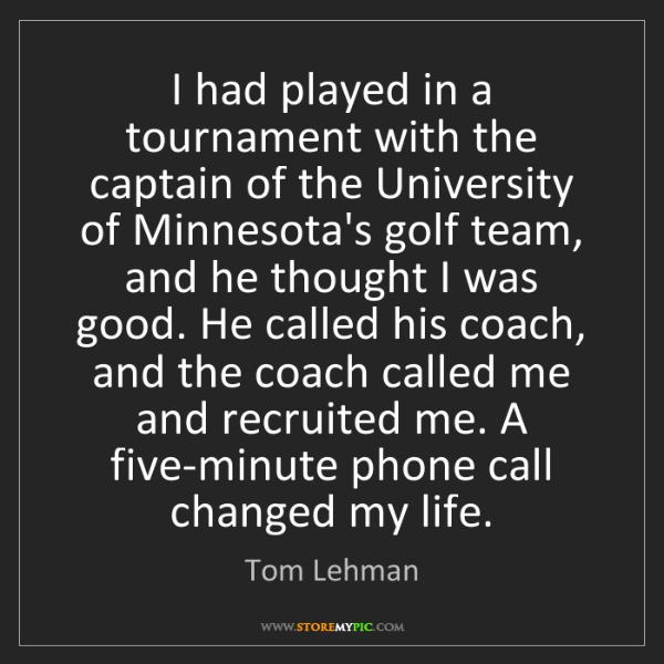 Tom Lehman: I had played in a tournament with the captain of the...