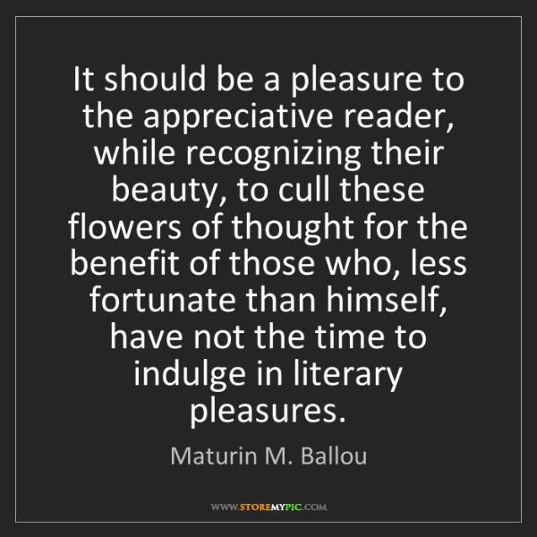 Maturin M. Ballou: It should be a pleasure to the appreciative reader, while...