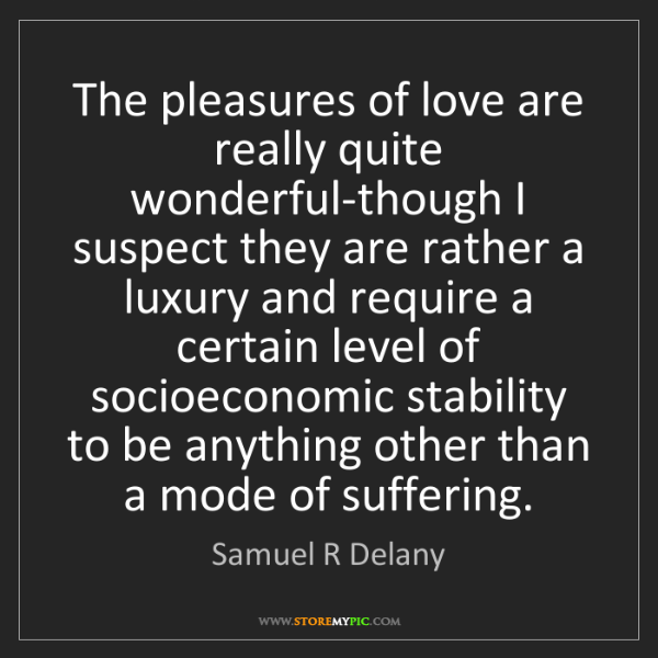 Samuel R Delany: The pleasures of love are really quite wonderful-though...