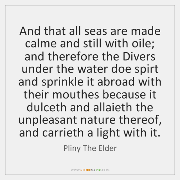 And that all seas are made calme and still with oile; and ...