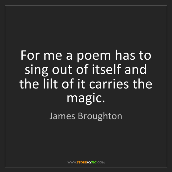 James Broughton: For me a poem has to sing out of itself and the lilt...