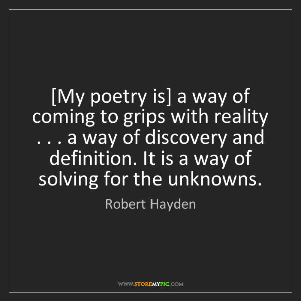 Robert Hayden: [My poetry is] a way of coming to grips with reality...