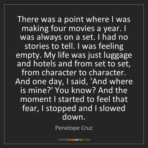 Penelope Cruz: There was a point where I was making four movies a year....