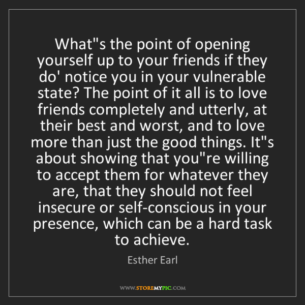 Esther Earl: What's the point of opening yourself up to your friends...