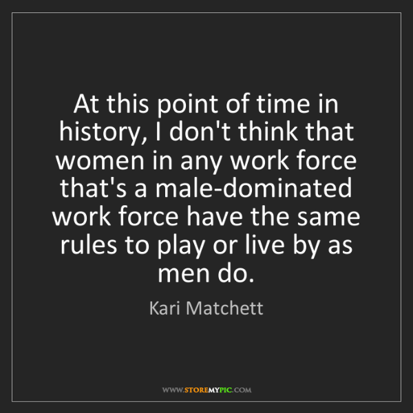 Kari Matchett: At this point of time in history, I don't think that...