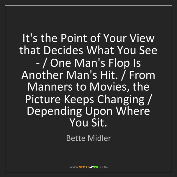 Bette Midler: It's the Point of Your View that Decides What You See...