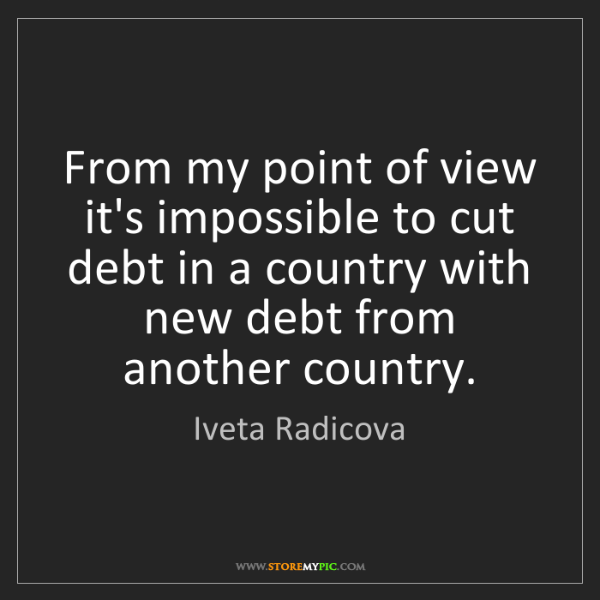 Iveta Radicova: From my point of view it's impossible to cut debt in...