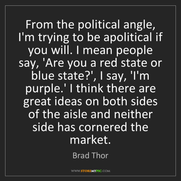 Brad Thor: From the political angle, I'm trying to be apolitical...