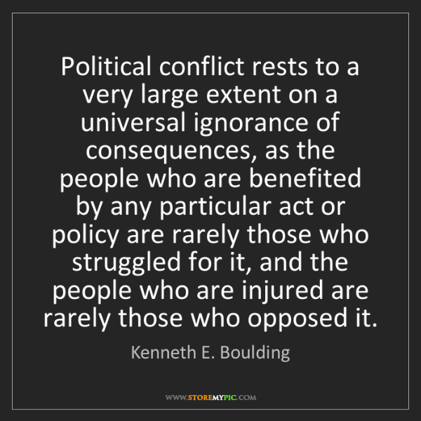 Kenneth E. Boulding: Political conflict rests to a very large extent on a...