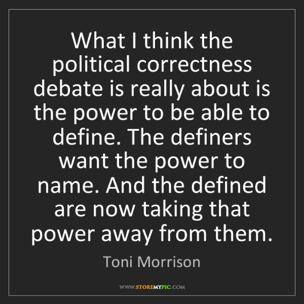 Toni Morrison: What I think the political correctness debate is really...
