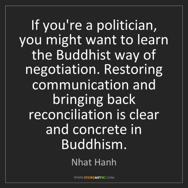 Nhat Hanh: If you're a politician, you might want to learn the Buddhist...