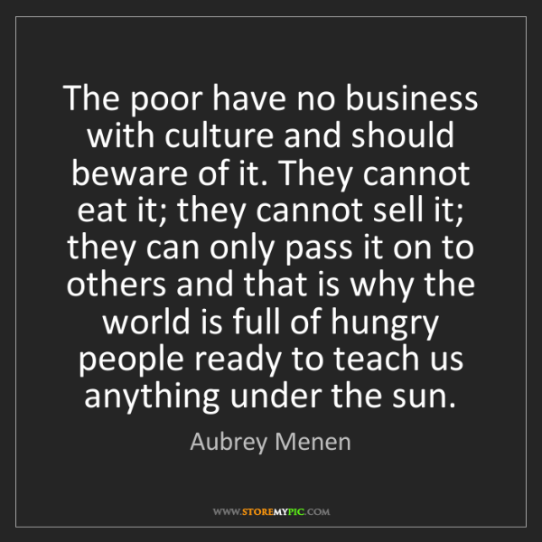 Aubrey Menen: The poor have no business with culture and should beware...