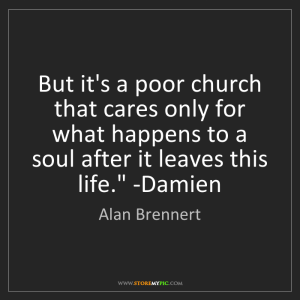 Alan Brennert: 'But it's a poor church that cares only for what happens...