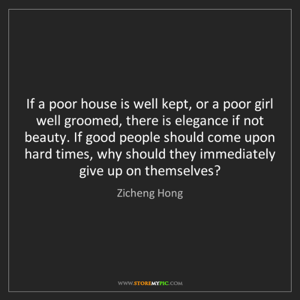 Zicheng Hong: If a poor house is well kept, or a poor girl well groomed,...