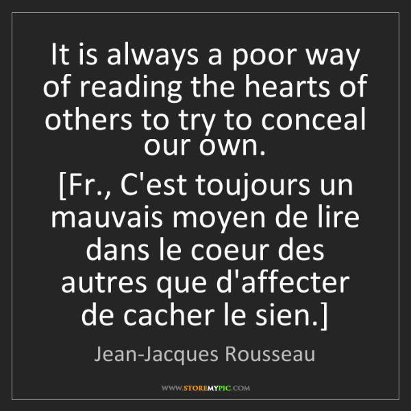 Jean-Jacques Rousseau: It is always a poor way of reading the hearts of others...