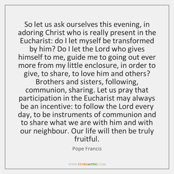 So let us ask ourselves this evening, in adoring Christ who is ...