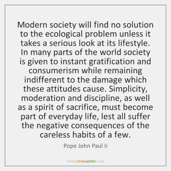 Modern society will find no solution to the ecological problem unless it ...