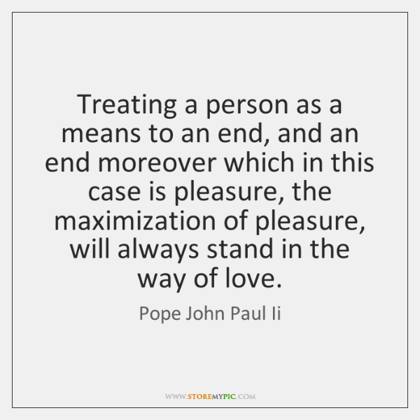 Treating a person as a means to an end, and an end ...