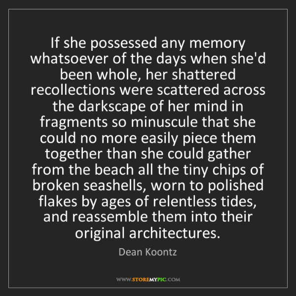 Dean Koontz: If she possessed any memory whatsoever of the days when...