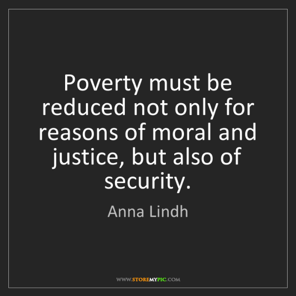 Anna Lindh: Poverty must be reduced not only for reasons of moral...