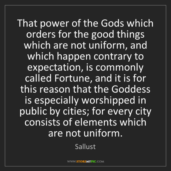 Sallust: That power of the Gods which orders for the good things...