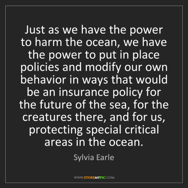 Sylvia Earle: Just as we have the power to harm the ocean, we have...