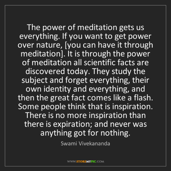 Swami Vivekananda: The power of meditation gets us everything. If you want...