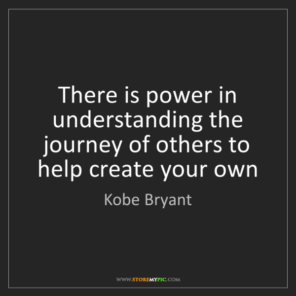 Kobe Bryant: There is power in understanding the journey of others...