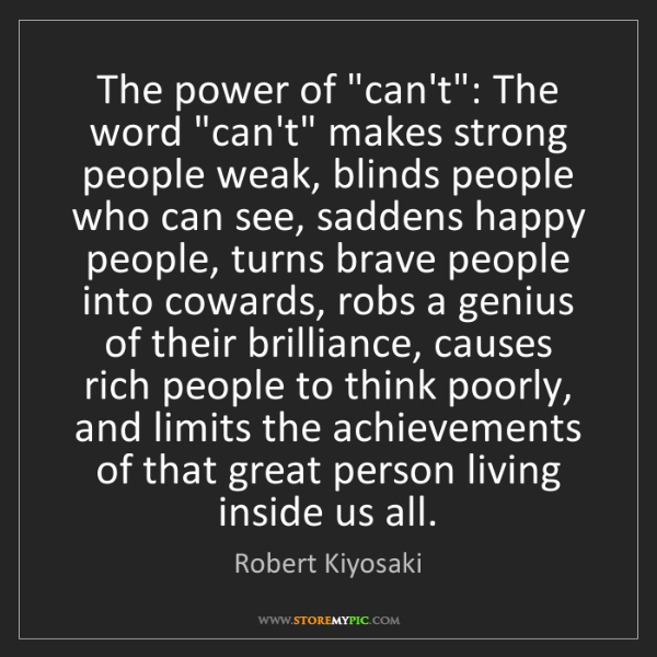 "Robert Kiyosaki: The power of ""can't"": The word ""can't"" makes strong people..."